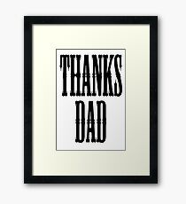 THANKS DAD, Father, Pa, Pop, Da, Dad Framed Print