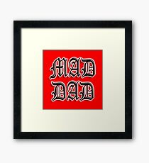 MAD, DAD, FATHER, POP, PA, Father its you Framed Print