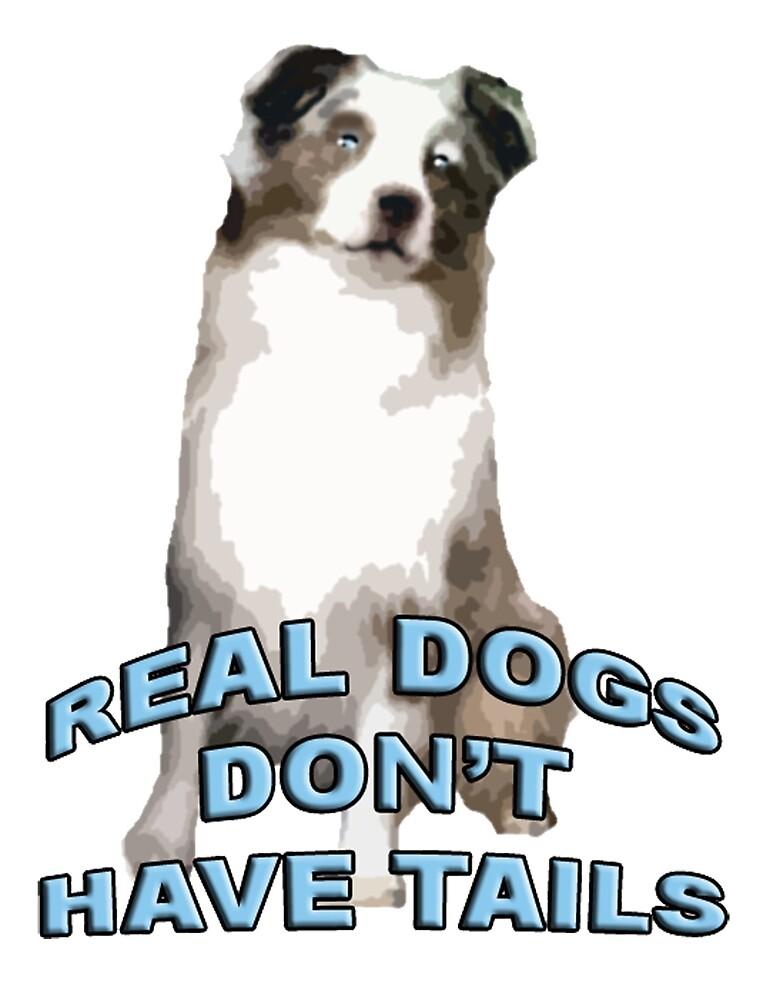 Real dogs don't have tails by IowaArtist