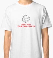 Don't Roll Your Own Crypto Classic T-Shirt