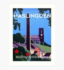 Haslingden - nothing without love  Art Print