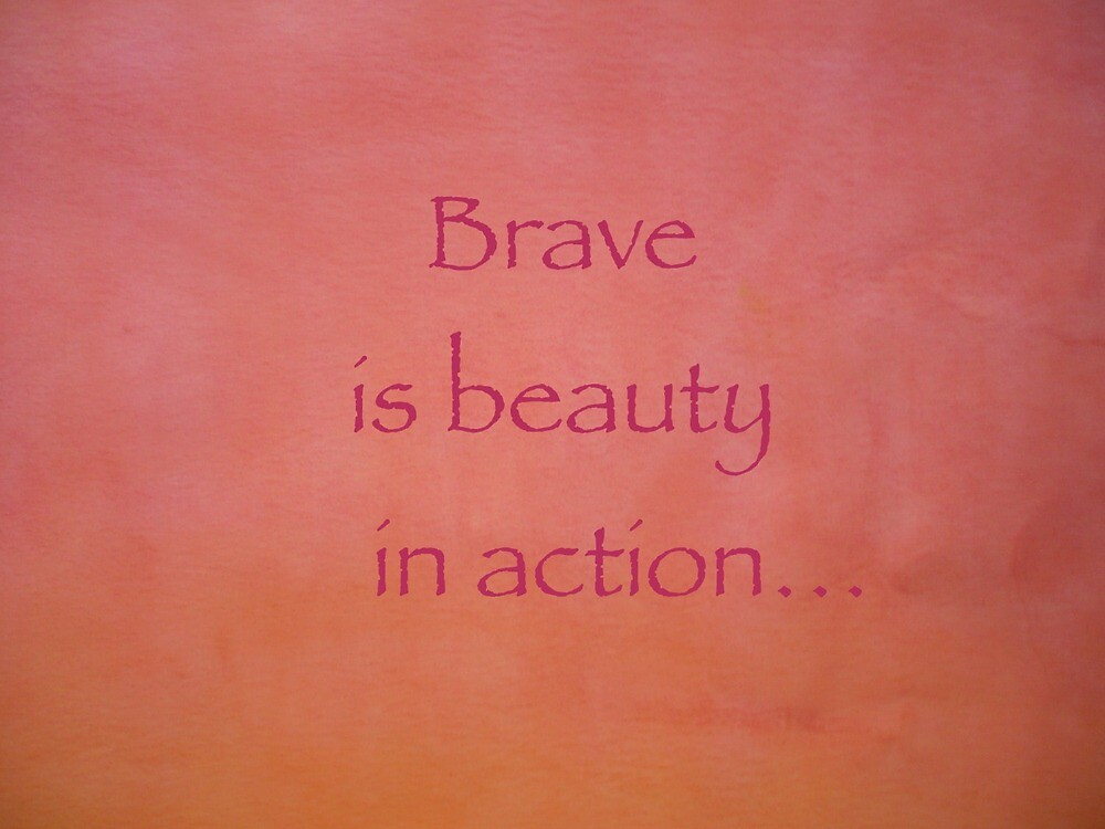 Brave is beauty in action by MermaidMusic