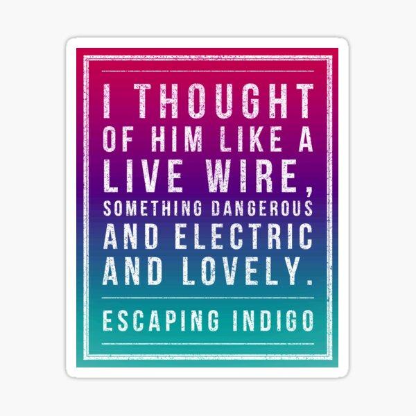 Escaping Indigo live wire quote Sticker