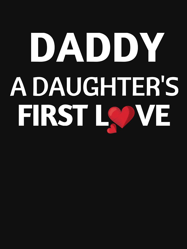 Daddy A Daughters First Love Father Gift Classic T Shirt By