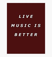 Live Music Is Better Tee - White Text Photographic Print