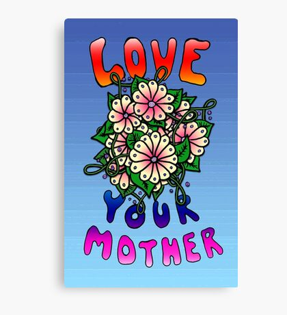 Love Your Mother Canvas Print