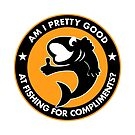 Am I pretty good at fishing for compliments? by Pete Mandik