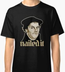 Martin Luther Nailed It Classic T-Shirt