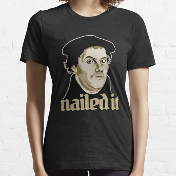 Martin Luther Nailed It Essential T-Shirt