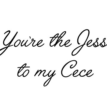 Friendship quotes - You're the Jess to my Cece by doodle189