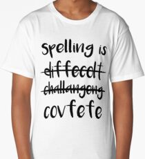 Spelling is______Covfefe B/text Long T-Shirt