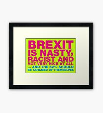 BREXIT IS NASTY ... TYPOGRAPHIC ANTI-BREXIT SLOGAN Framed Print