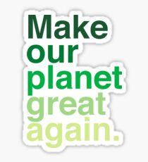 Make Our Planet Great Again, Again Sticker