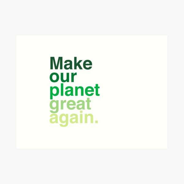 Make Our Planet Great Again, Again Art Print