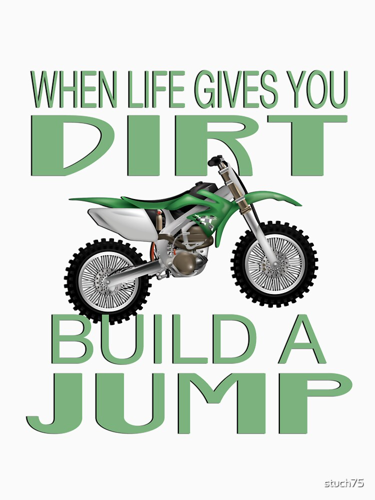 When Life Gives You Dirt Build A Jump by stuch75