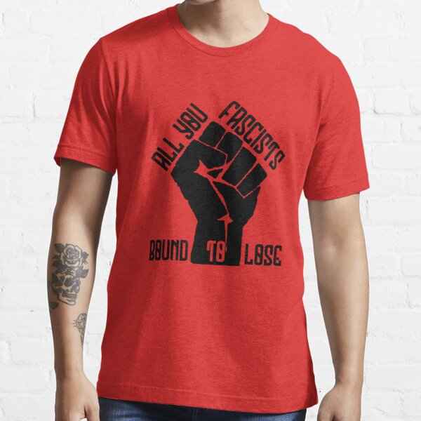All You Fascists Bound To Lose Essential T-Shirt