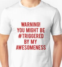 Warning You Might Be Triggered By My Awesomeness Unisex T-Shirt