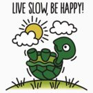 Live slow, be happy! Turtle by LaundryFactory