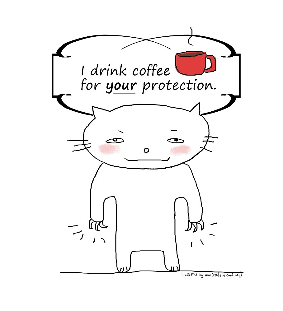 I drink coffee for YOUR protection / Cat doodle by eyecreate