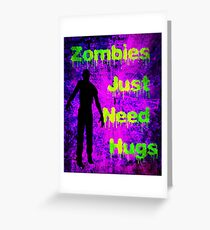 Zombies Just Need Hugs Greeting Card