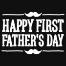 Happy first ( 1st ) father's day  by LaundryFactory