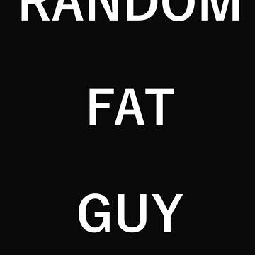 Random Fat Guy by EpicMrCuddles