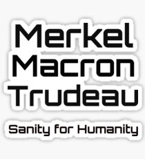 Merkel Macron Trudeau, sanity for humanity Sticker