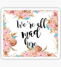We're all mad here - golden blush floral Sticker