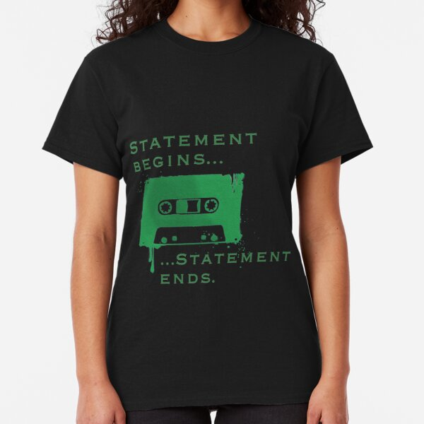 Statement Begins... Statement Ends... Classic T-Shirt