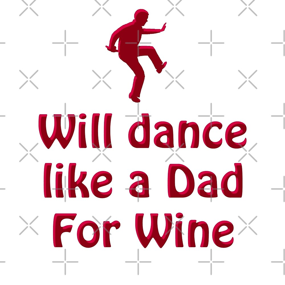 Dance like a Dad for Wine by BlueShift