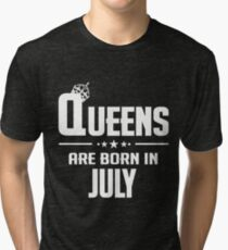 QUEENS ARE BORN IN JULY Tri-blend T-Shirt