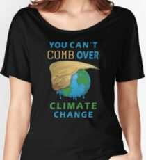 You Can't Comb Over Climate Change Funny Trump Hair Earth World Save the Planet Design Women's Relaxed Fit T-Shirt