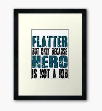 Flatter Hero Framed Print