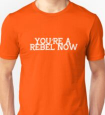 You're a Rebel Now  Unisex T-Shirt