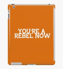 You're a Rebel Now  iPad Case/Skin