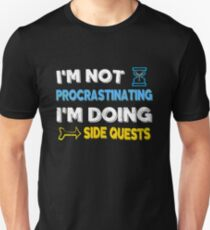 I'm not procrastinating... I'm doing side quests Unisex T-Shirt