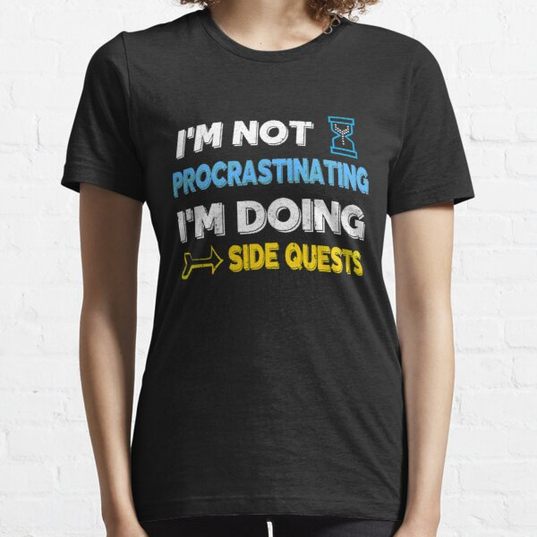 I'm not procrastinating... I'm doing side quests Essential T-Shirt