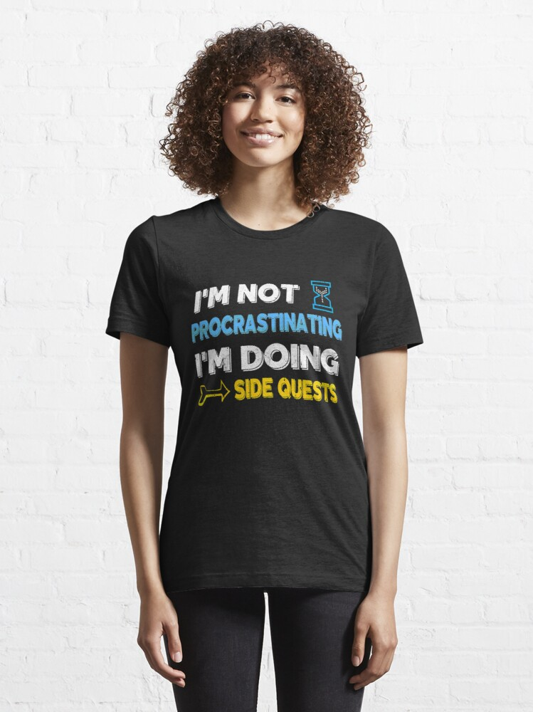Alternate view of I'm not procrastinating... I'm doing side quests Essential T-Shirt