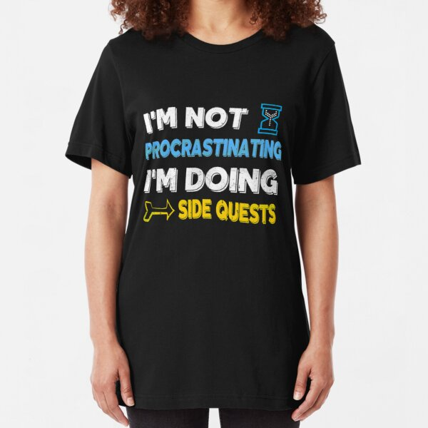 I'm not procrastinating... I'm doing side quests Slim Fit T-Shirt