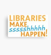 Libraries MAKE SHHHHH Happen! Canvas Print