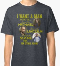 Prison Break -  I want a man Classic T-Shirt