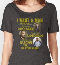 Prison Break -  I want a man Women's Relaxed Fit T-Shirt