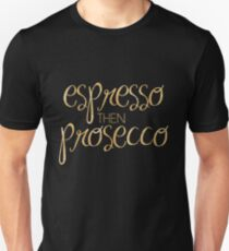 espresso then prosecco (gold) Unisex T-Shirt