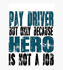 Pay Driver Hero Photographic Print