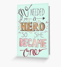 She needed a hero Greeting Card