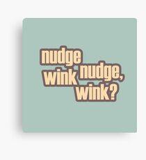 Nudge nudge, wink wink? Canvas Print