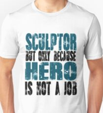Sculptor Hero Unisex T-Shirt