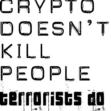 Crypto doesn't kill people - black text by geek-art-uk