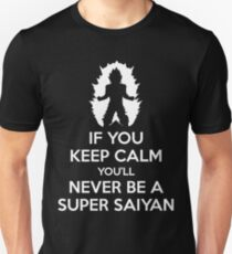 If You Keep Calm, You'll Never Be A Super Saiyan Unisex T-Shirt