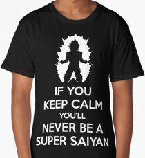 If You Keep Calm, You'll Never Be A Super Saiyan Long T-Shirt